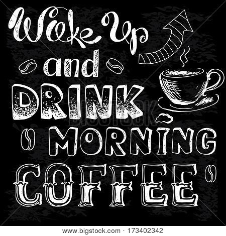 wake up and drink morning coffee , hand drawn lettering, stock vector background on black