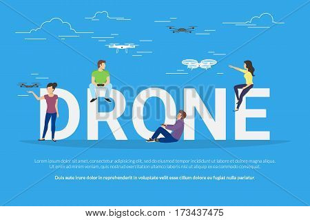 Drone concept illustration of young people having fan and playing with quadrocopters. Flat design of guys and women sitting on big letters and driving their own drones