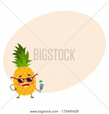 Cute and funny pineapple character in sunglasses holding a cocktail, cartoon vector illustration with place for text. Funky pineapple character, mascot in sunglasses and drinking a cocktail