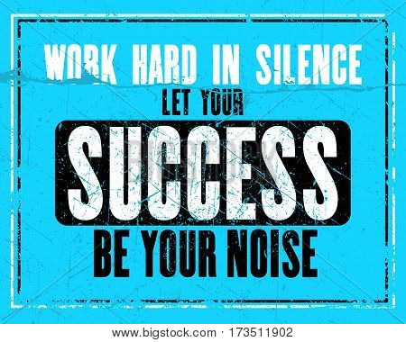 Inspiring motivation quote with text Work Hard In Silence Let Your Success Be Your Noise. Vector typography poster design concept