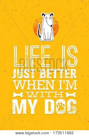 Life Is Just Better When I Am With My Dog. Cute Motivation Quote. Vector Outstanding Typography Print Concept.
