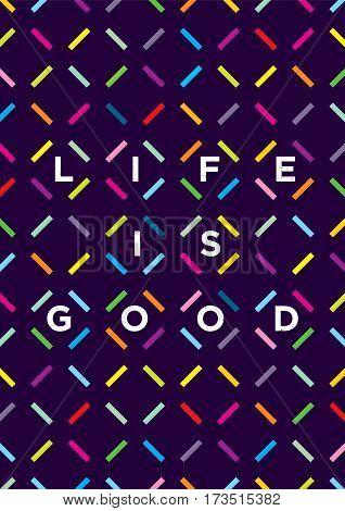 Life is good typography. Outstanding Motivation Poster Concept.