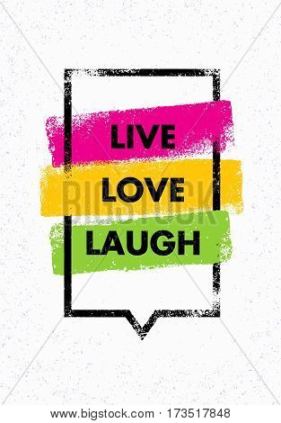 Live, Love, Laugh. Inspiring Creative Motivation Quote. Vector Typography Banner Design Concept With Bright Brush Strokes Inside Speech Bubble