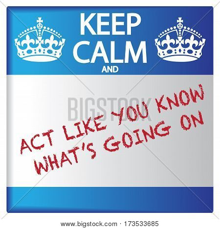 Keep Calm And Act Like You Know What's Going On Sticker