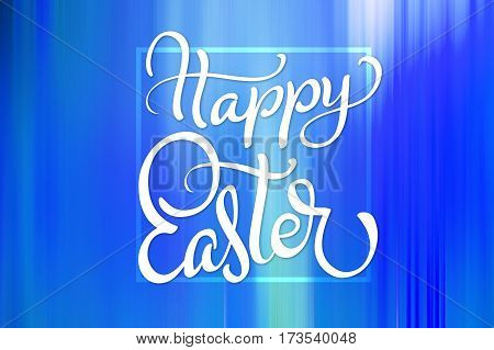 Beautiful abstract colorful background wallpaper and text Happy Easter. Calligraphy lettering.