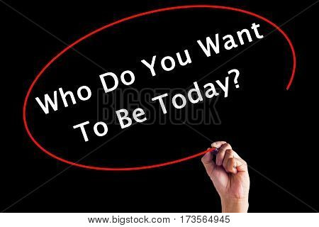 Hand Writing Who Do You Want To Be Today With A Marker Over Transparent Board