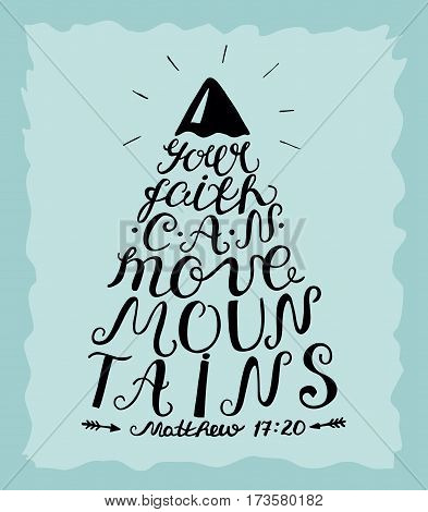 Hand lettering Your faith can move mountains. Bible verse. Christian poster. Modern calligraphy. New Testament