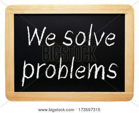 We solve problems - chalkboard on white background