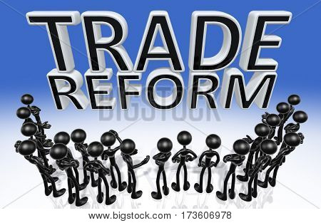 A Group Of The Original 3D Characters Illustration Around The Words Trade Reform