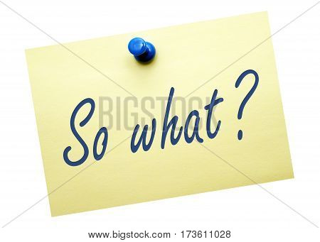 So what - yellow note paper with text on white background