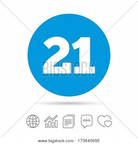 21 years old sign. Adults content icon. Copy files, chat speech bubble and chart web icons. Vector