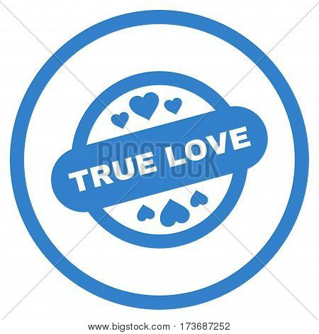 True Love Stamp Seal rounded icon. Vector illustration style is flat iconic symbol inside circle cobalt color white background.