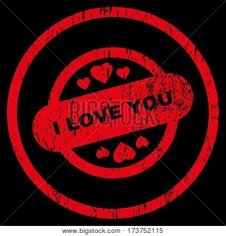 I Love You Stamp Seal grainy textured icon for overlay watermark stamps. Rounded flat vector symbol with unclean texture. Circled red ink rubber seal stamp with grunge design on a black background.