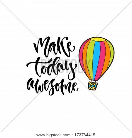 Modern vector lettering. Inspirational hand lettered quote for wall poster. Printable calligraphy phrase. T-shirt print design. Make today awesome.
