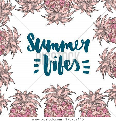 Summer vibes. Hand written lettering quote for poster card photo overlay in pineapple frame. Brush texture. Isolated on white background. Vector illustration