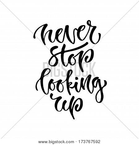 Modern vector lettering. Inspirational hand lettered quote for wall poster. Printable calligraphy phrase. T-shirt print design. Never stop looking up.