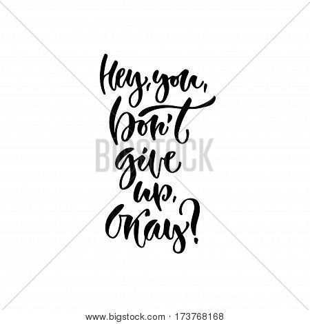 Modern vector lettering. Inspirational hand lettered quote for wall poster. Printable calligraphy phrase. T-shirt print design. Hey you dont give up okay.