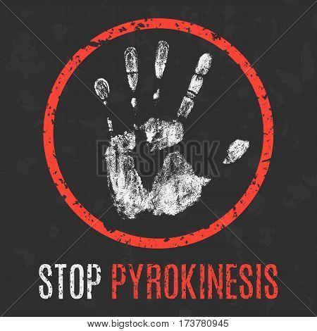 Conceptual vector illustration. Stop pyrokinesis grunge sign.