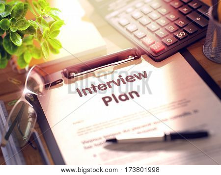 Clipboard with Concept - Interview Plan with Office Supplies Around. 3d Rendering. Blurred Illustration.