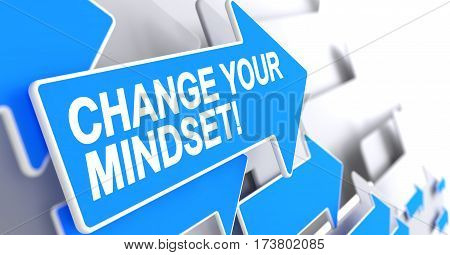 Change Your Mindset - Blue Cursor with a Text Indicates the Direction of Movement. Change Your Mindset, Inscription on the Blue Arrow. 3D Illustration.
