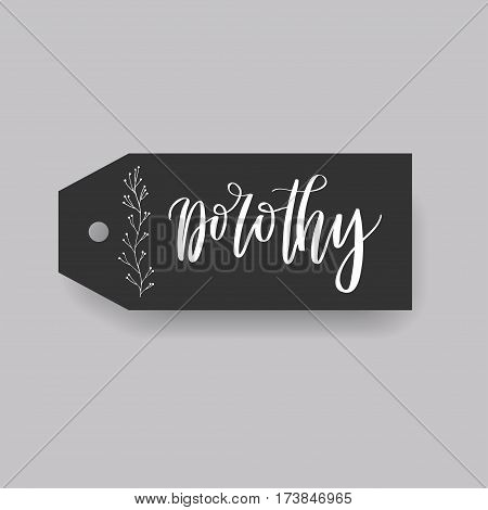 Dorothy - common female first name on a tag, perfect for seating card usage. One of wide collection in modern calligraphy style.