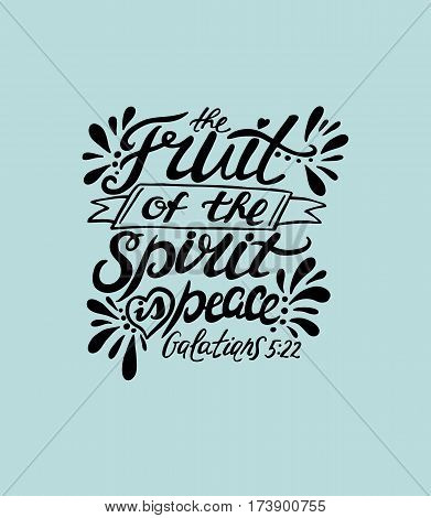 Hand lettering The fruit of the spirit is peace. Bible verse. Christian poster. New Testament. Galatians