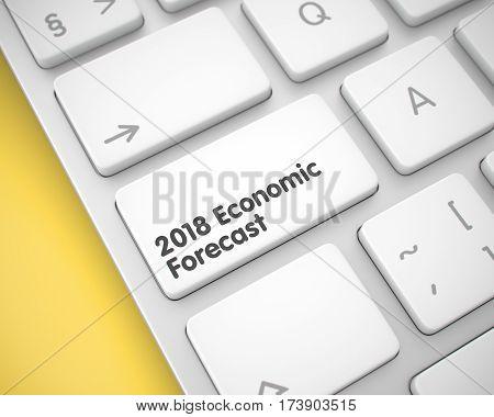 2018 Economic Forecast Keypad on the Modern Laptop Keyboard. 3D Illustration.