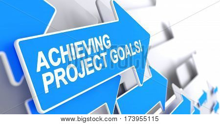 Achieving Project Goals, Label on the Blue Cursor. Achieving Project Goals - Blue Arrow with a Inscription Indicates the Direction of Movement. 3D Render.