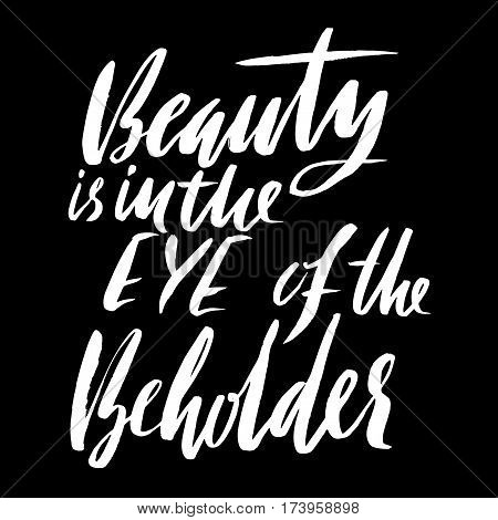 Hand drawn vector lettering. Motivating modern calligraphy. Inspiring hand lettered quote. Home decoration. Printabale phrase. Beauty is in the eye of the beholder.