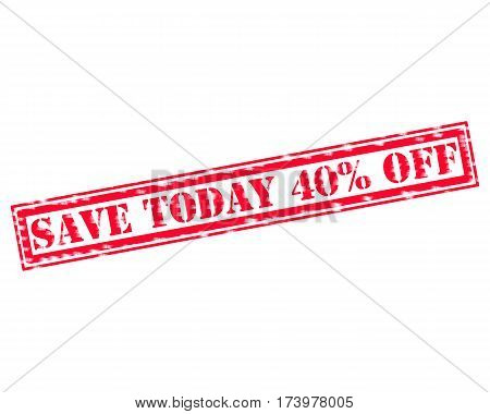 SAVE TODAY 40% OFF RED Stamp Text on white backgroud