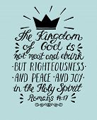 Hand lettering the Kingdom of God is not meat and drink but righteousness, peace and joy in the Holy Spirit. Bible verse. Christian poster. poster