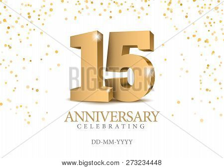 Anniversary 15. Gold 3d Numbers. Poster Template For Celebrating 15th Anniversary Event Party. Vecto