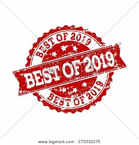 Grunge Red Best Of 2019 Stamp Seal. Vector Best Of 2019 Rubber Seal With Grunge Effect. Isolated Red