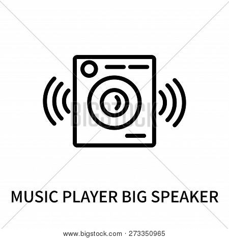 Music Player Big Speaker Icon Isolated On White Background. Music Player Big Speaker Icon Simple Sig