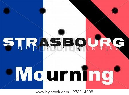 The Terrorist Act Of October 11, 2018 In Strasbourg France. Shooting, Mourning For The Dead, Terrori