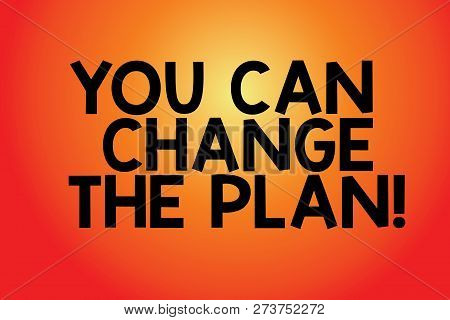 Text sign showing You Can Change The Plan. Conceptual photo Make changes in your plans to accomplish goals Blank Color Rectangular Shape with Round Light Beam Glowing in Center. poster