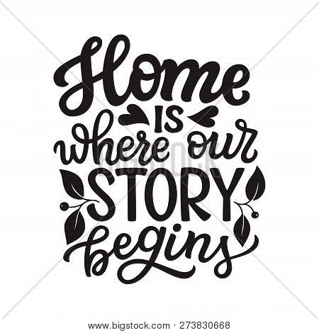 Home Is Where Our Story Begins. Hand Drawn Lettering Family Quote. Vector Typography For Prints, Hom