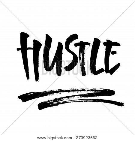 Hustle. Ink Hand Lettering. Modern Brush Calligraphy. Handwritten Phrase. Inspiration Graphic Design