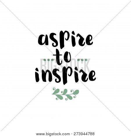 Aspire To Inspire. Ink Hand Lettering. Modern Brush Calligraphy. Inspiration Graphic Design Typograp