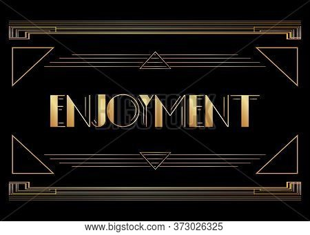 Art Deco Enjoyment Text. Decorative Greeting Card, Sign With Vintage Letters.