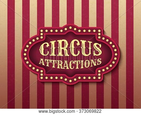 Circus Attraction Template Of Stock Banner. Brightly Glowing Retro Cinema Neon Sign. Circus Style Ev
