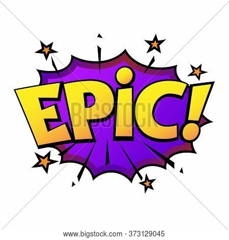 Comic Lettering Epic. Comic Speech Bubble With Emotional Text Epic. Vector Bright Dynamic Cartoon Il