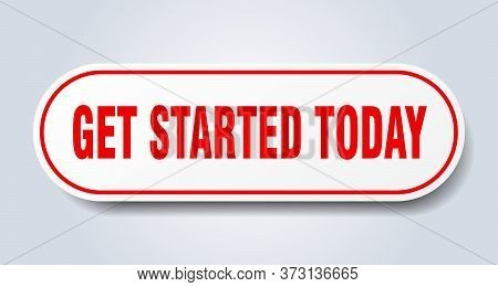 Get Started Today Sign. Get Started Today Rounded Red Sticker. Get Started Today