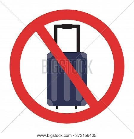 Ban On Luggage. Travel Ban. Stop Travel Isolated Illustration. Stay Home Covid-19 Prevention.
