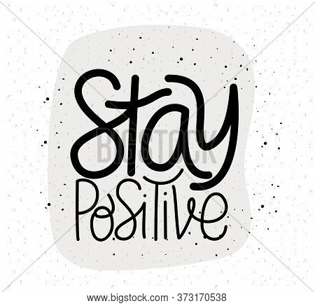 Stay Positive Lettering Design Of Happiness Positivity And Covid 19 Virus Theme Vector Illustration
