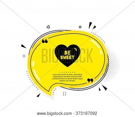 Be Sweet Icon. Quote Speech Bubble. Sweet Heart Sign. Valentine Day Love Symbol. Quotation Marks. Cl