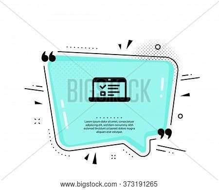 Online Education Icon. Quote Speech Bubble. Notebook Or Laptop Sign. Web Presentation Or Internet Le