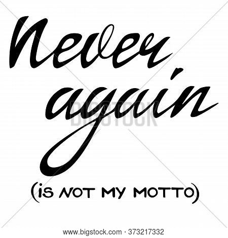 Never Again Is Not My Motto,  Funny Quote In Hand Written Lettering Style Black Isolated On White