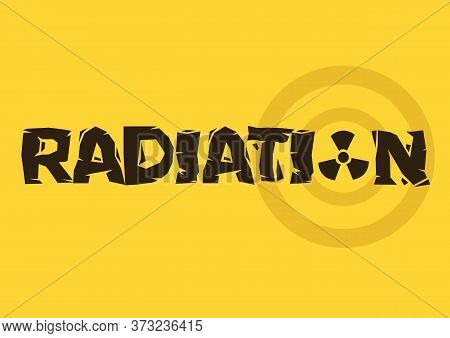 Typographic Text Design Of Radiation With A Symbol. Concept Of Danger Or Contamination. Vector Illus