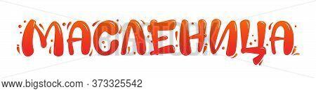 Maslenitsa Lettering Sign. Shrovetide Or Russian Carnival, Mardi Gras, Pancake Week, Shrove Tuesday.